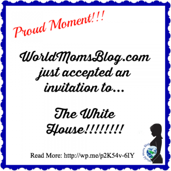 SPECIAL REPORT: World Moms Blog Invited to The White House!!