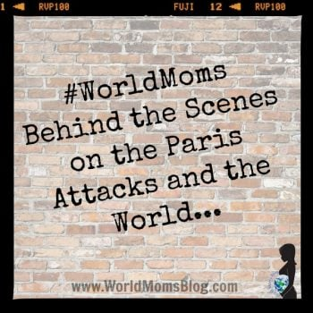 #WorldMoms Behind the Scenes on Paris Attacks and the World